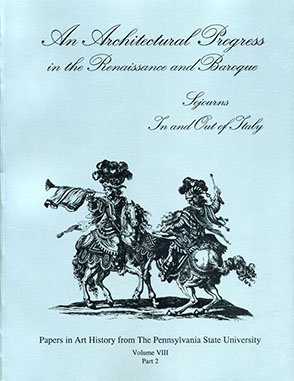 Cover image for An Architectural Progress in the Renaissance and Baroque: Sojourns In and Out of Italy Edited by Henry Millon and Susan S. Munshower