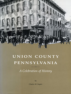 Cover image for Union County, Pennsylvania: A Celebration of History By Charles McCool Snyder, John W. Downie, and Lois Kalp