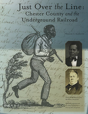 Cover image for Just Over the Line: Chester County and the Underground Railroad By William C. Kashatus