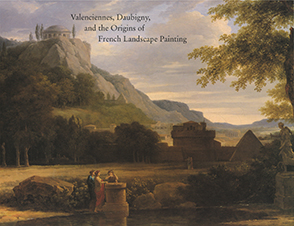 Cover image for Valenciennes, Daubigny, and the Origins of French Landscape Painting Edited by Michael Marlais, John Varriano, and Edited byWendy Watson