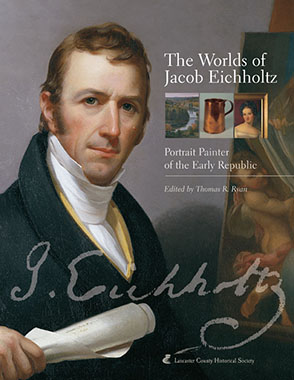 Cover image for The Worlds of Jacob Eichholtz: Portrait Painter of the Early Republic Edited by Thomas R. Ryan