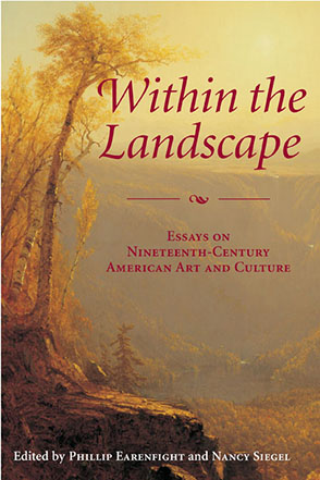 Cover image for Within the Landscape: Essays on Nineteenth-Century American Art and Culture Edited by Phillip Earenfight and Nancy Siegel