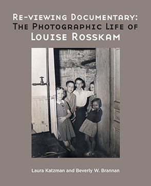 Cover image for Re-viewing Documentary: The Photographic Life of Louise Rosskam By Laura Katzman and Beverly W. Brannan