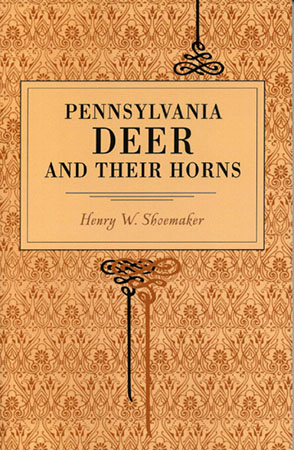 Cover image for Pennsylvania Deer and Their Horns By Henry W. Shoemaker