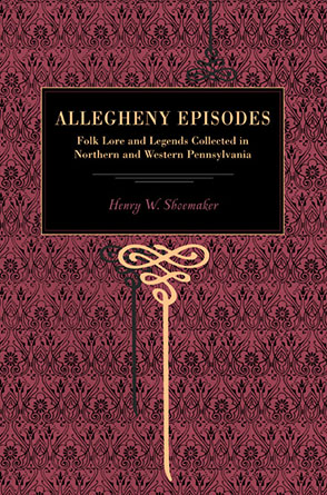 Cover image for More Allegheny Episodes: Legends and Traditions, Old and New, Gathered Among the Pennsylvania Mountains By Henry W. Shoemaker