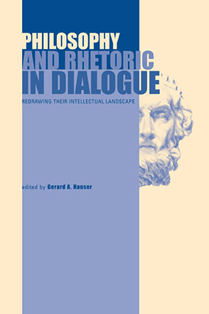Cover image for Philosophy and Rhetoric in Dialogue: Redrawing Their Intellectual Landscape Edited by Gerard A. Hauser