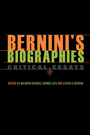 Cover image for Bernini's Biographies: Critical Essays Edited by Maarten Delbeke, Evonne Levy, and Steven F. Ostrow