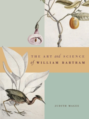 Cover image for The Art and Science of William Bartram By Judith Magee