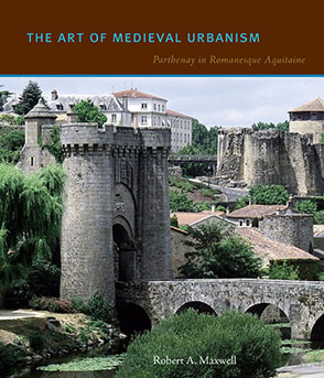 Cover image for The Art of Medieval Urbanism: Parthenay in Romanesque Aquitaine By Robert A. Maxwell