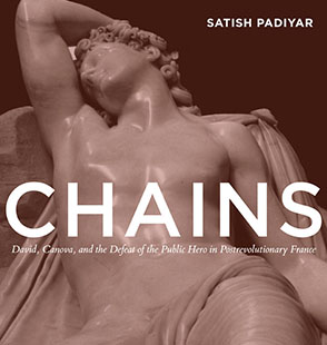 Cover image for Chains: David, Canova, and the Fall of the Public Hero in Postrevolutionary France By Satish Padiyar