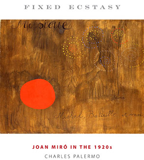 Cover image for Fixed Ecstasy: Joan Miró in the 1920s By Charles Palermo