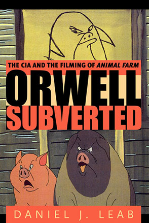 Cover image for Orwell Subverted: The CIA and the Filming of Animal Farm By Daniel  J. Leab