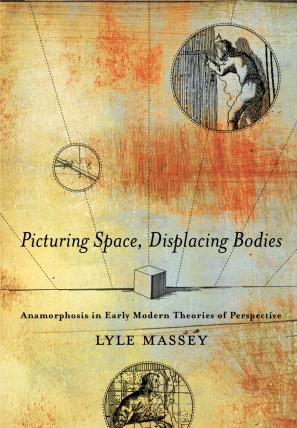 Cover image for Picturing Space, Displacing Bodies: Anamorphosis in Early Modern Theories of Perspective By Lyle Massey