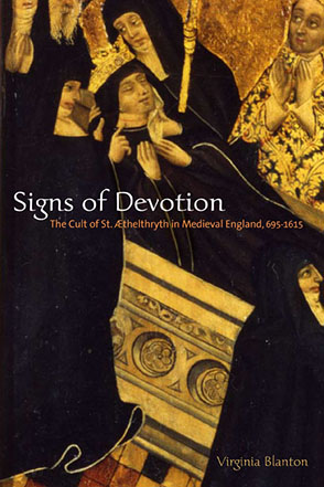 Cover image for Signs of Devotion: The Cult of St. Æthelthryth in Medieval England, 695–1615 By Virginia Blanton