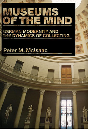 Cover image for Museums of the Mind: German Modernity and the Dynamics of Collecting By Peter M. McIsaac