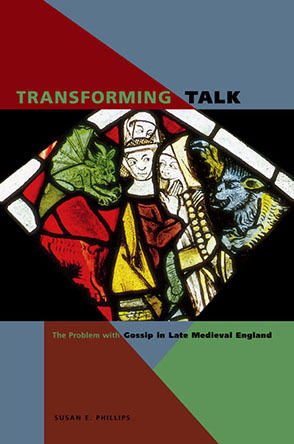 Cover image for Transforming Talk: The Problem with Gossip in Late Medieval England By Susan E. Phillips