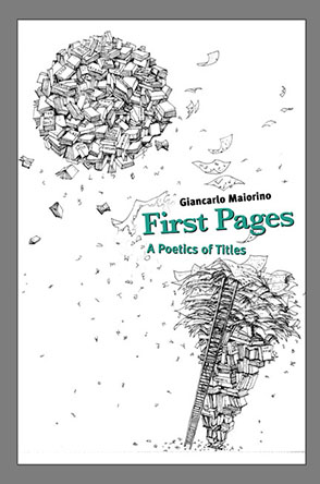 Cover image for First Pages: A Poetics of Titles By Giancarlo Maiorino