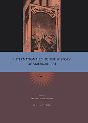 Cover image for Internationalizing the History of American Art: Views Edited by Barbara Groseclose and Jochen Wierich