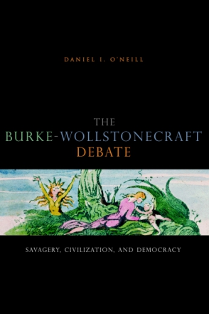 Cover image for The Burke-Wollstonecraft Debate: Savagery, Civilization, and Democracy By Daniel I. O'Neill