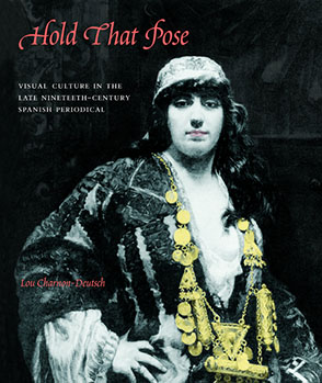 Cover image for Hold That Pose: Visual Culture in the Late Nineteenth-Century Spanish Periodical By Lou Charnon-Deutsch