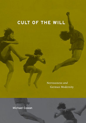 Cover image for Cult of the Will: Nervousness and German Modernity By Michael Cowan