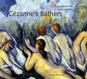 Cover image for Cézanne's Bathers: Biography and the Erotics of Paint By Aruna D'Souza
