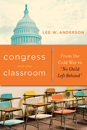 "Cover image for Congress and the Classroom: From the Cold War to ""No Child Left Behind"" By Lee W. Anderson"