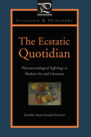 Cover image for The Ecstatic Quotidian: Phenomenological Sightings in Modern Art and Literature By Jennifer Anna Gosetti-Ferencei