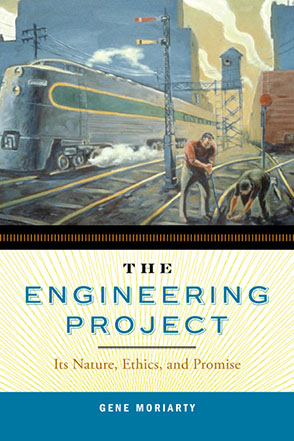 Cover image for The Engineering Project: Its Nature, Ethics, and Promise By Gene Moriarty