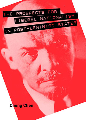 Cover image for The Prospects for Liberal Nationalism in Post-Leninist States By Cheng Chen