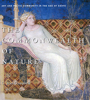 Cover image for The Commonwealth of Nature: Art and Poetic Community in the Age of Dante By C. Jean Campbell