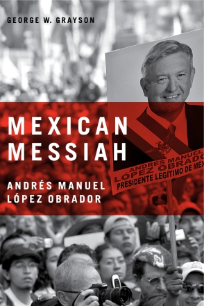 Cover image for Mexican Messiah: Andrés Manuel López Obrador By George W. Grayson