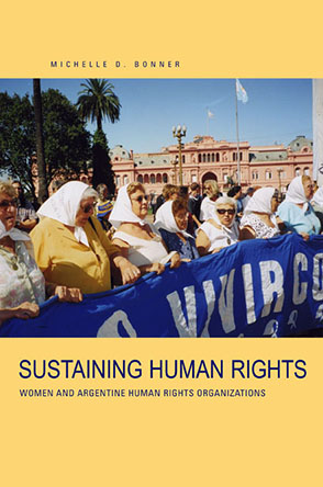 Cover image for Sustaining Human Rights: Women and Argentine Human Rights Organizations By Michelle D. Bonner