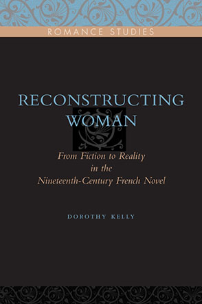 Cover image for Reconstructing Woman: From Fiction to Reality in the Nineteenth-Century French Novel By Dorothy Kelly