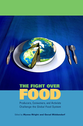Cover image for The Fight Over Food: Producers, Consumers, and Activists Challenge the Global Food System Edited by Wynne Wright and Gerad Middendorf