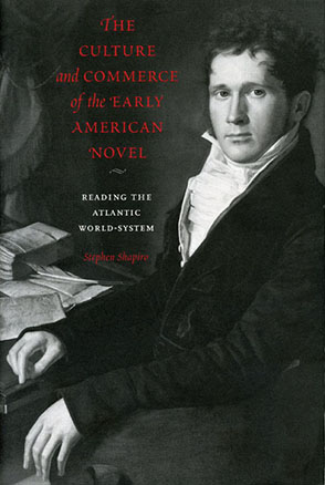 Cover image for The Culture and Commerce of the Early American Novel: Reading the Atlantic World-System By Stephen Shapiro