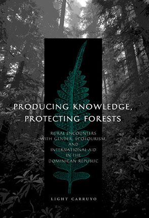 Cover image for Producing Knowledge, Protecting Forests: Rural Encounters with Gender, Ecotourism, and International Aid in the Dominican Republic By Light Carruyo