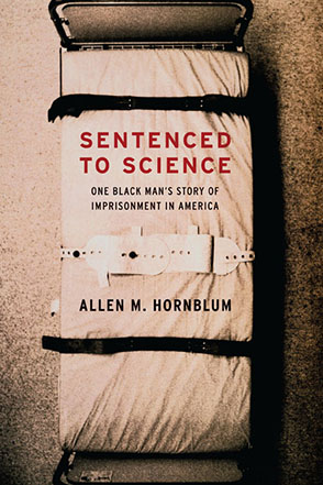 Cover image for Sentenced to Science: One Black Man's Story of Imprisonment in America By Allen M. Hornblum and Foreword by Harriet Washington