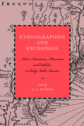 Cover image for Ethnographies and Exchanges: Native Americans, Moravians, and Catholics in Early North America Edited by A. G. Roeber