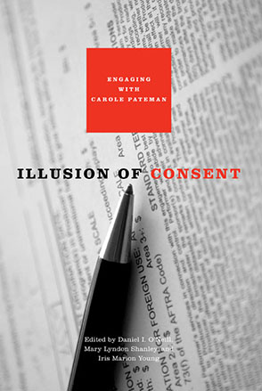 Cover image for Illusion of Consent: Engaging with Carole Pateman Edited by Daniel I. O'Neill, Mary  Lyndon Shanley, and Iris Marion Young