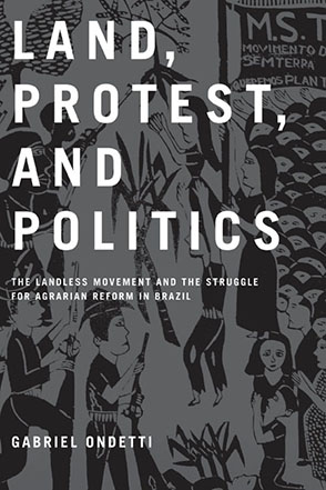 Cover image for Land, Protest, and Politics: The Landless Movement and the Struggle for Agrarian Reform in Brazil By Gabriel Ondetti