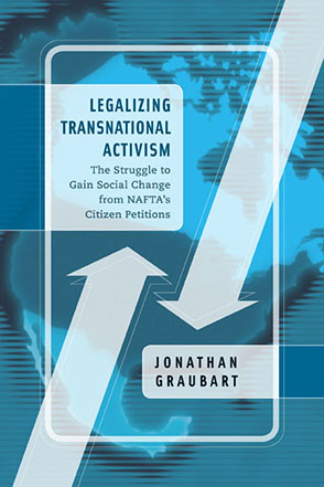 Cover image for Legalizing Transnational Activism: The Struggle to Gain Social Change from NAFTA's Citizen Petitions By Jonathan Graubart