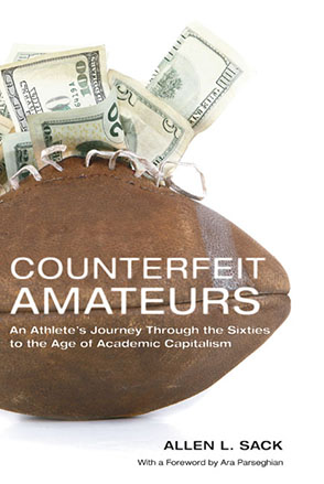 Cover image for Counterfeit Amateurs: An Athlete's Journey Through the Sixties to the Age of Academic Capitalism By Allen L. Sack and with a Foreword by Ara Parseghian