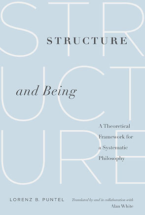 Cover image for Structure and Being: A Theoretical Framework for a Systematic Philosophy By Lorenz B. Puntel and translated by and in collaboration with Alan White