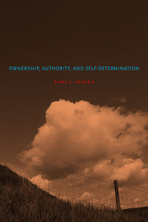 Cover image for Ownership, Authority, and Self-Determination: Moral Principles and Indigenous Rights Claims By Burke A. Hendrix