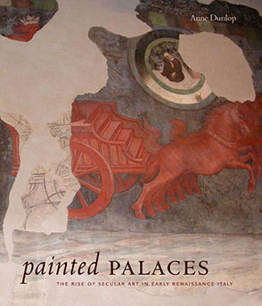 Cover image for Painted Palaces: The Rise of Secular Art in Early Renaissance Italy By Anne Dunlop