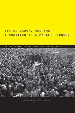 Cover image for State, Labor, and the Transition to a Market Economy : Egypt, Poland, Mexico, and the Czech Republic By Agnieszka Paczyńska