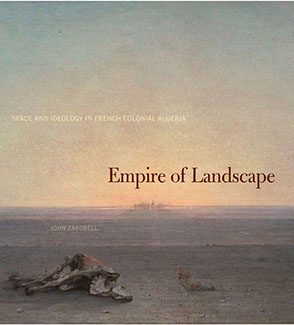 Cover image for Empire of Landscape: Space and Ideology in French Colonial Algeria By John Zarobell