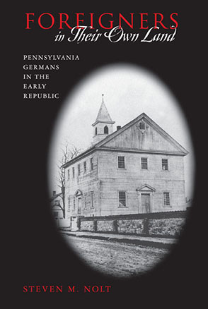 Cover image for Foreigners in Their Own Land: Pennsylvania Germans in the Early Republic By Steven M. Nolt