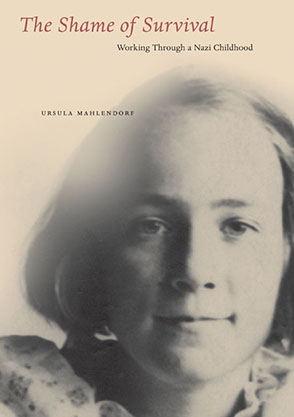 Cover image for The Shame of Survival: Working Through a Nazi Childhood By Ursula Mahlendorf